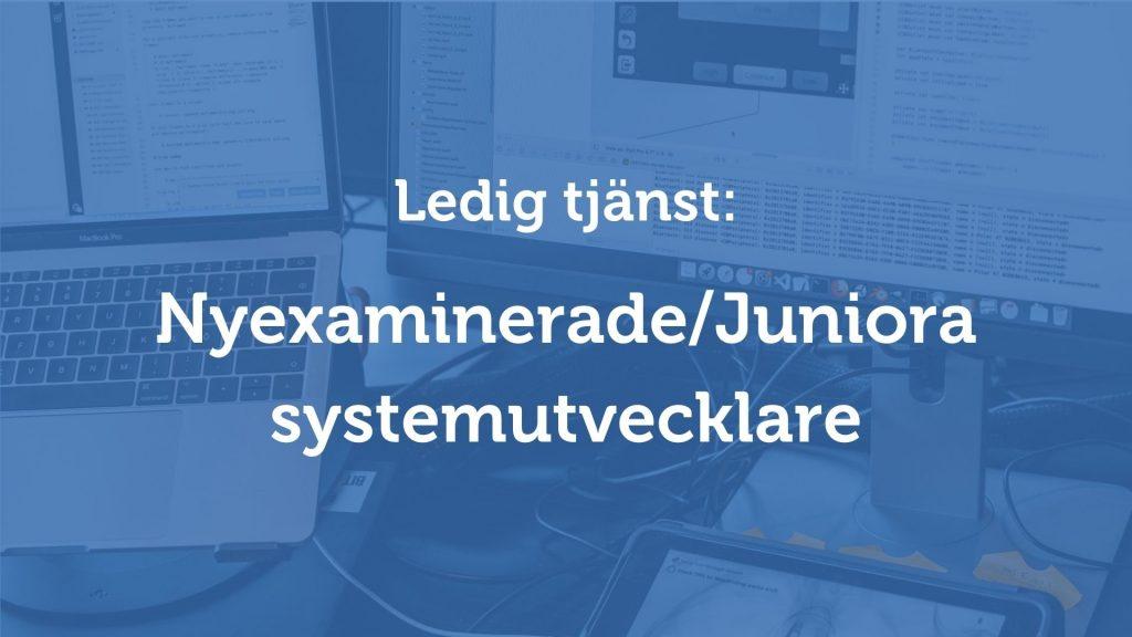 Nyexaminerade/Juniora systemutvecklare sökes!